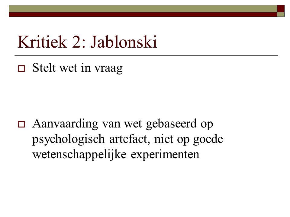 Kritiek 2: Jablonski  Stelt wet in vraag  Aanvaarding van wet gebaseerd op psychologisch artefact, niet op goede wetenschappelijke experimenten