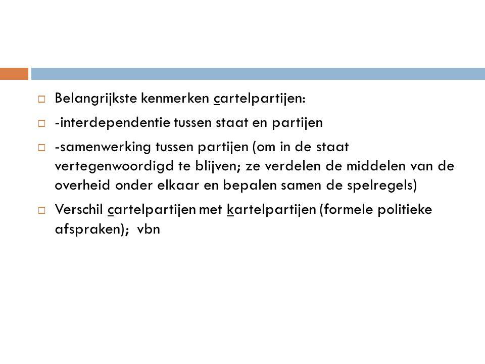  Belangrijkste kenmerken cartelpartijen:  -interdependentie tussen staat en partijen  -samenwerking tussen partijen (om in de staat vertegenwoordig