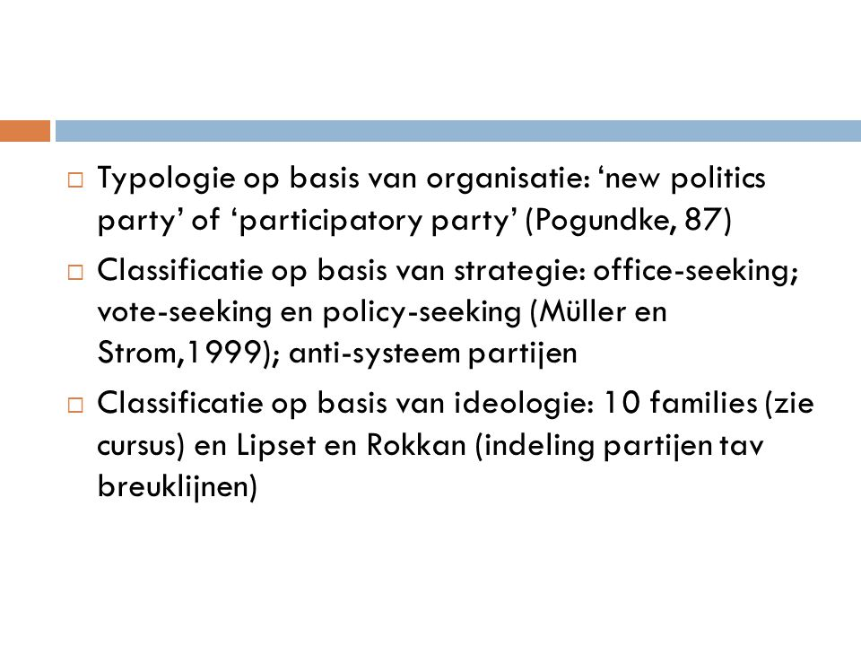  Typologie op basis van organisatie: 'new politics party' of 'participatory party' (Pogundke, 87)  Classificatie op basis van strategie: office-seek