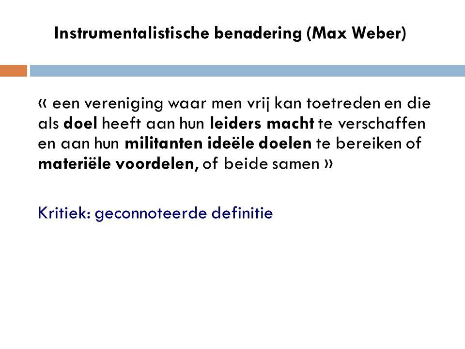 Instrumentalistische benadering (Max Weber) « een vereniging waar men vrij kan toetreden en die als doel heeft aan hun leiders macht te verschaffen en