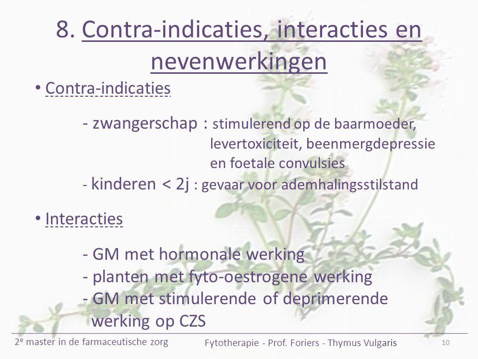 8. Contra-indicaties, interacties en nevenwerkingen 10 Fytotherapie - Prof. Foriers - Thymus Vulgaris 2 e master in de farmaceutische zorg Contra-indi