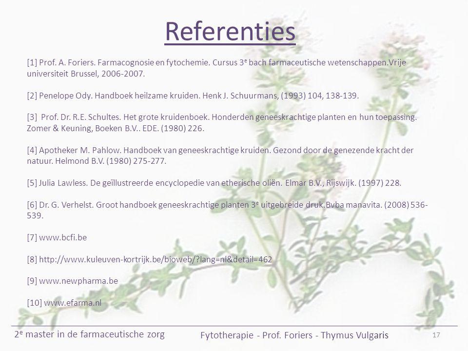 17 Fytotherapie - Prof. Foriers - Thymus Vulgaris 2 e master in de farmaceutische zorg Referenties [1] Prof. A. Foriers. Farmacognosie en fytochemie.