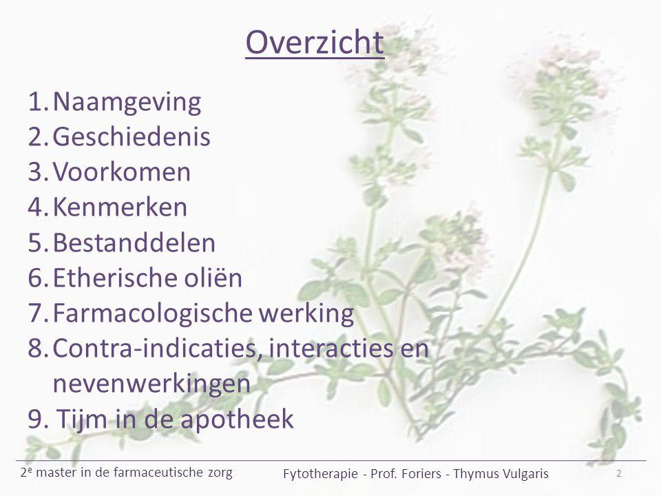 2 Fytotherapie - Prof. Foriers - Thymus Vulgaris 2 e master in de farmaceutische zorg Overzicht 1.Naamgeving 2.Geschiedenis 3.Voorkomen 4.Kenmerken 5.