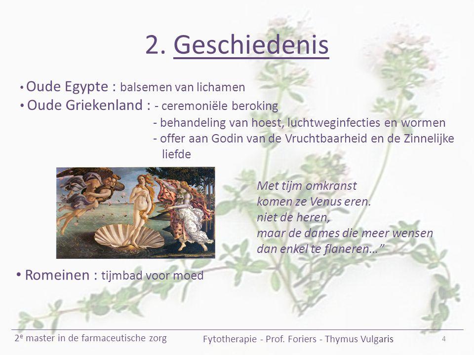 2. Geschiedenis 4 Oude Egypte : balsemen van lichamen Oude Griekenland : - ceremoniële beroking - behandeling van hoest, luchtweginfecties en wormen -
