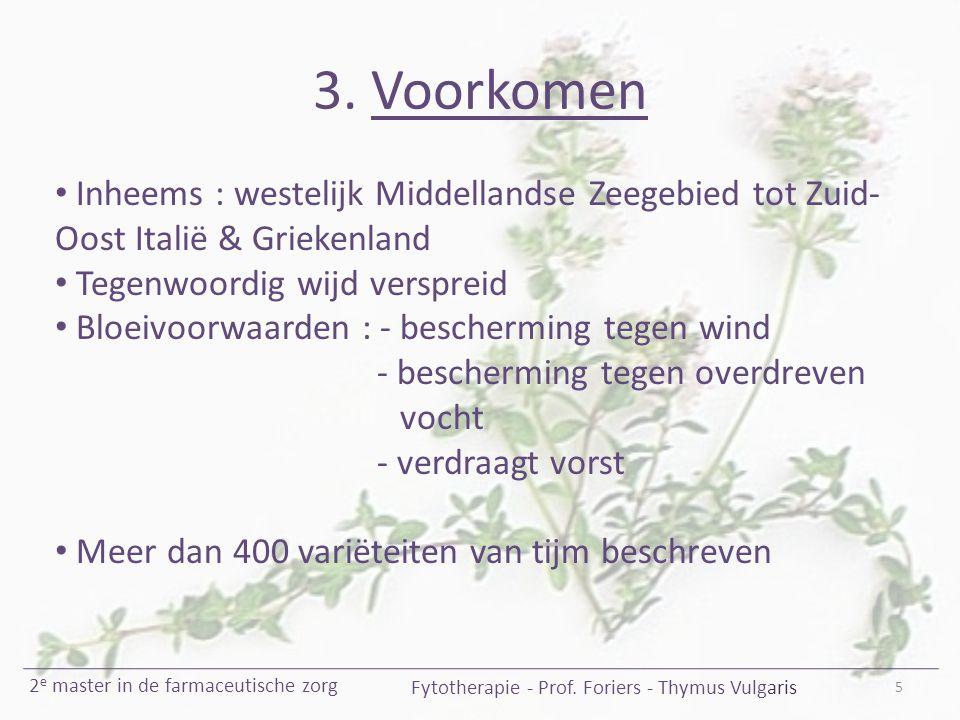 3. Voorkomen 5 Fytotherapie - Prof. Foriers - Thymus Vulgaris 2 e master in de farmaceutische zorg Inheems : westelijk Middellandse Zeegebied tot Zuid