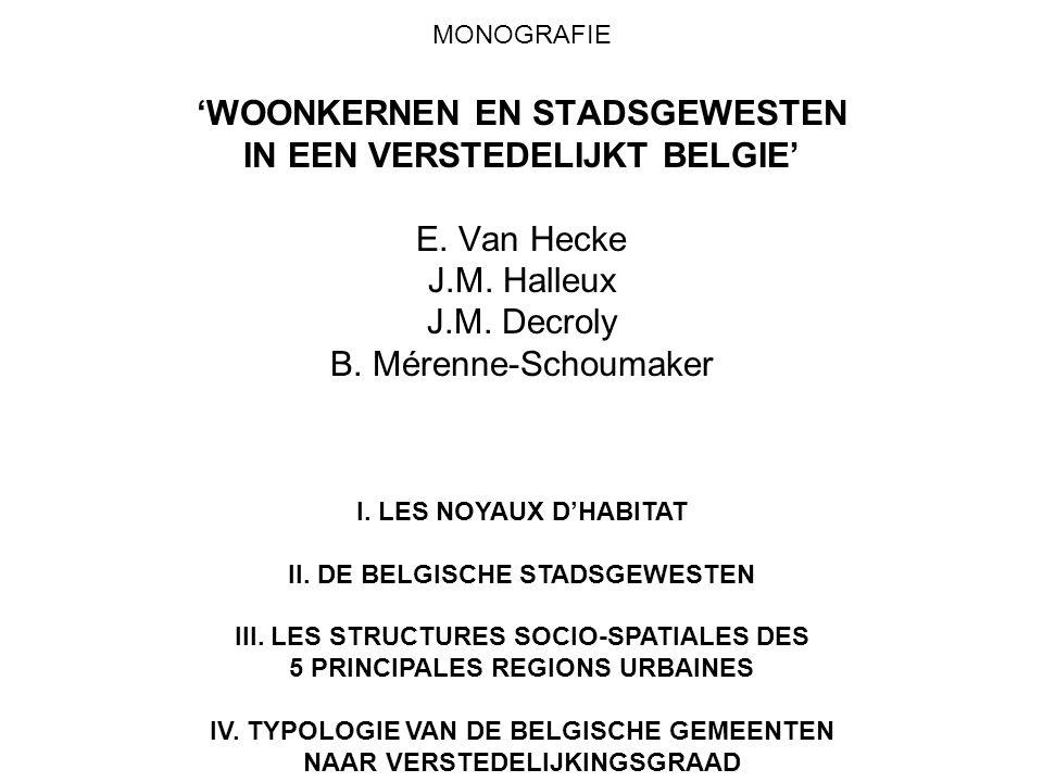 MONOGRAFIE 'WOONKERNEN EN STADSGEWESTEN IN EEN VERSTEDELIJKT BELGIE' E. Van Hecke J.M. Halleux J.M. Decroly B. Mérenne-Schoumaker I. LES NOYAUX D'HABI