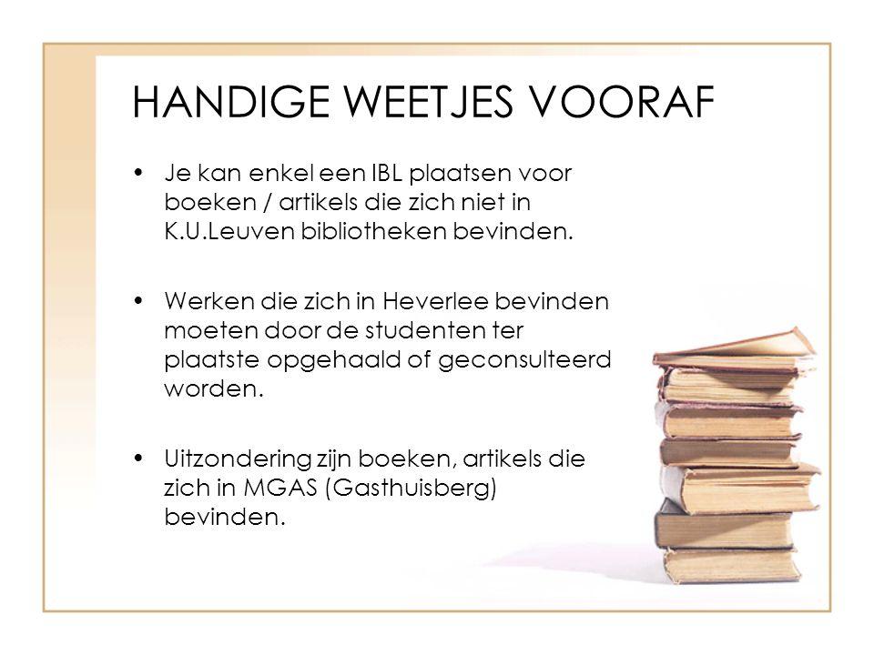 HANDIGE WEETJES VOORAF Je kan enkel een IBL plaatsen voor boeken / artikels die zich niet in K.U.Leuven bibliotheken bevinden.