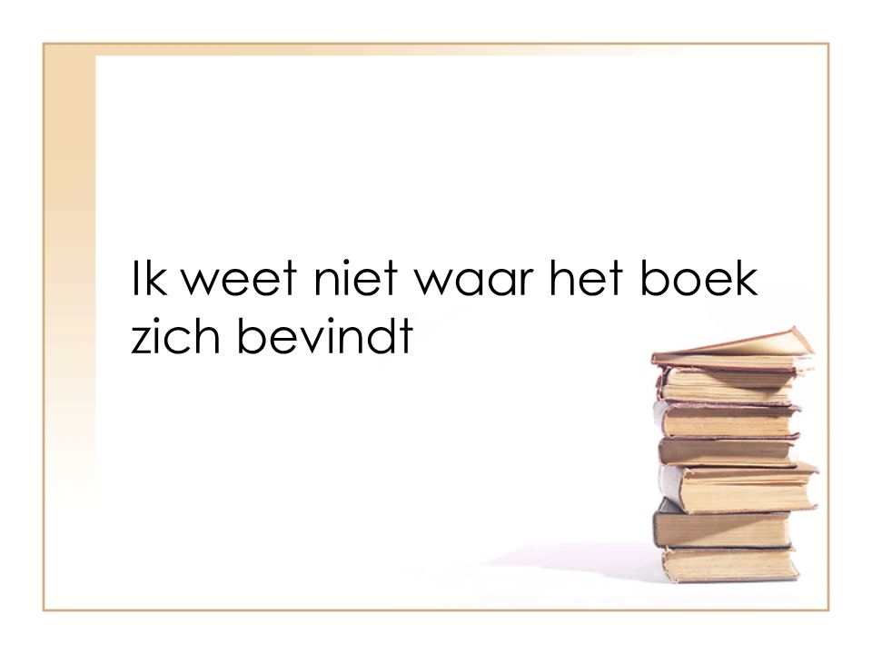 Ik weet niet waar het boek zich bevindt