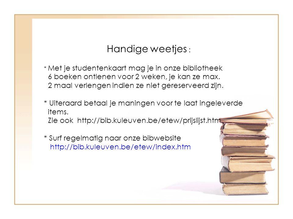 Handige weetjes : * Met je studentenkaart mag je in onze bibliotheek 6 boeken ontlenen voor 2 weken, je kan ze max.