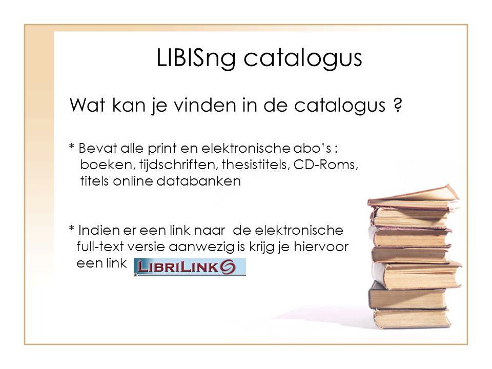LIBISng catalogus Wat kan je vinden in de catalogus .