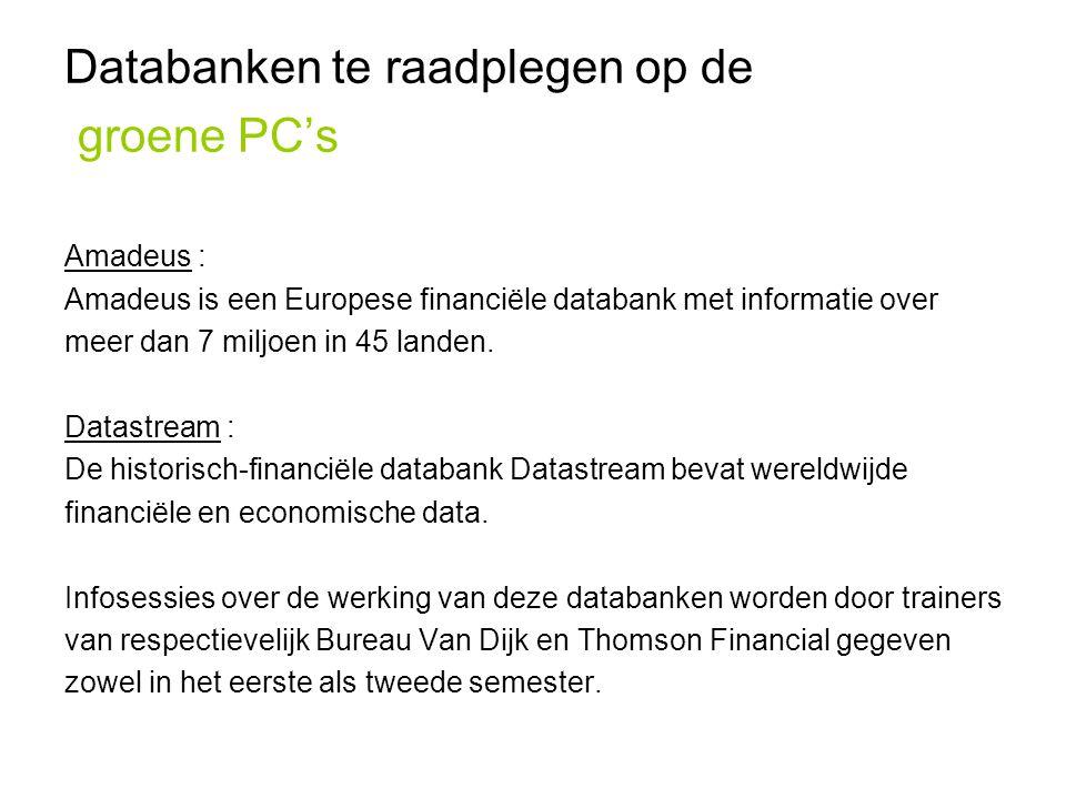 Databanken te raadplegen op de groene PC's Amadeus : Amadeus is een Europese financiële databank met informatie over meer dan 7 miljoen in 45 landen.