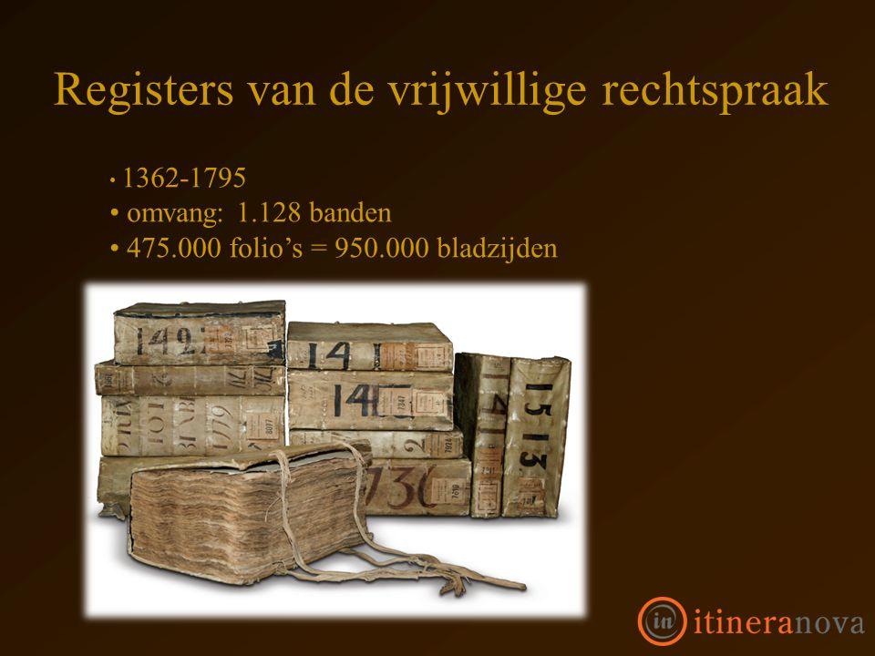 1362-1795 omvang: 1.128 banden 475.000 folio's = 950.000 bladzijden Registers van de vrijwillige rechtspraak