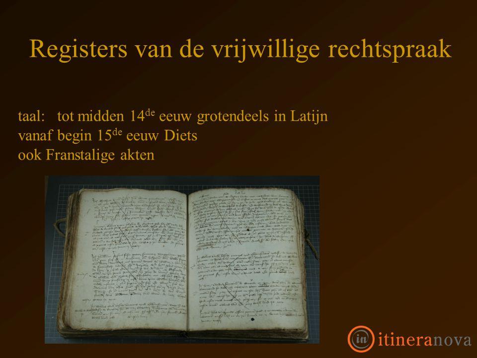 taal: tot midden 14 de eeuw grotendeels in Latijn vanaf begin 15 de eeuw Diets ook Franstalige akten Registers van de vrijwillige rechtspraak