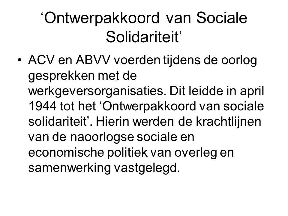 'Ontwerpakkoord van Sociale Solidariteit' ACV en ABVV voerden tijdens de oorlog gesprekken met de werkgeversorganisaties. Dit leidde in april 1944 tot