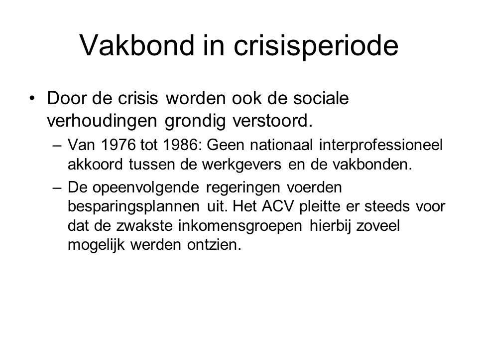 Vakbond in crisisperiode Door de crisis worden ook de sociale verhoudingen grondig verstoord. –Van 1976 tot 1986: Geen nationaal interprofessioneel ak