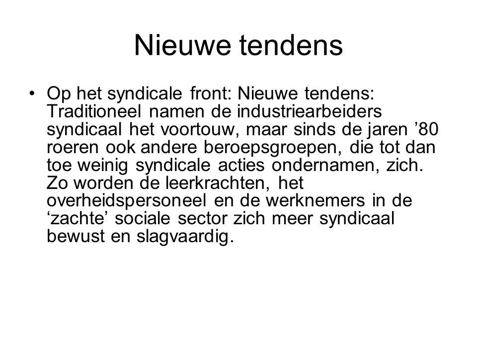 Nieuwe tendens Op het syndicale front: Nieuwe tendens: Traditioneel namen de industriearbeiders syndicaal het voortouw, maar sinds de jaren '80 roeren ook andere beroepsgroepen, die tot dan toe weinig syndicale acties ondernamen, zich.