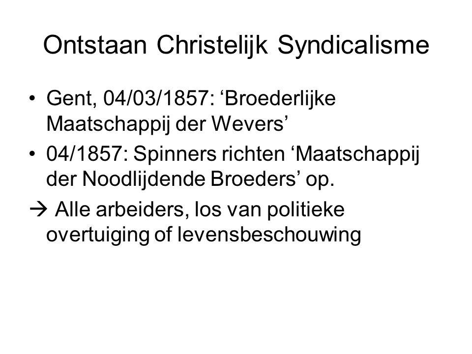 Ontstaan Christelijk Syndicalisme Gent, 04/03/1857: 'Broederlijke Maatschappij der Wevers' 04/1857: Spinners richten 'Maatschappij der Noodlijdende Broeders' op.