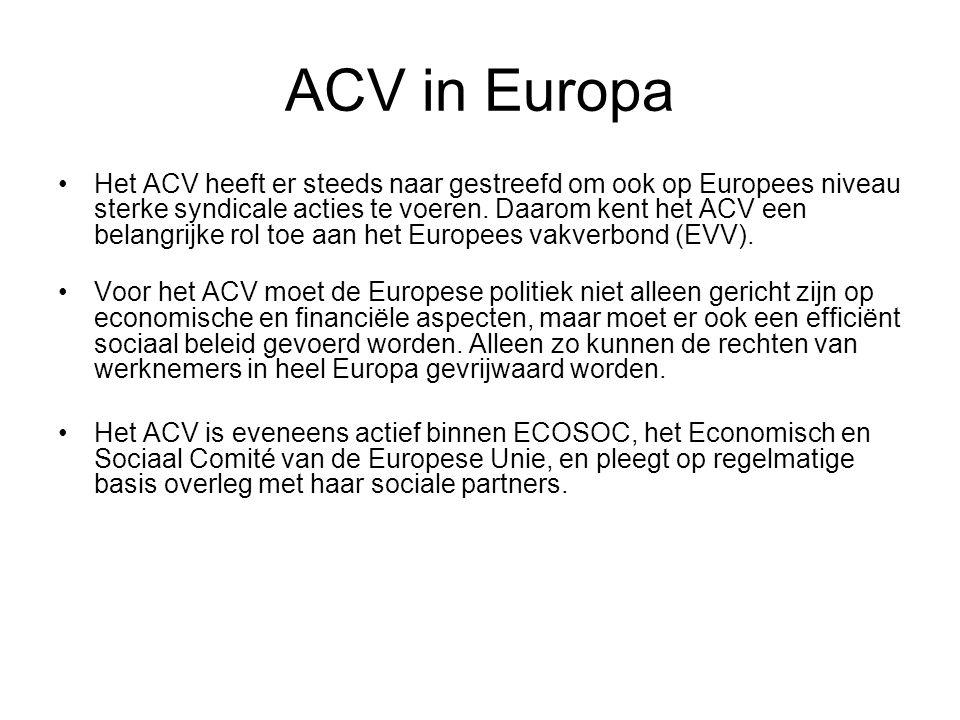 ACV in Europa Het ACV heeft er steeds naar gestreefd om ook op Europees niveau sterke syndicale acties te voeren. Daarom kent het ACV een belangrijke