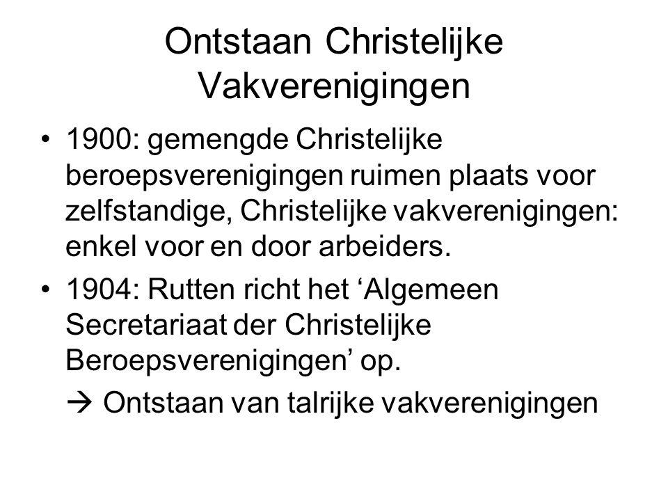 Ontstaan Christelijke Vakverenigingen 1900: gemengde Christelijke beroepsverenigingen ruimen plaats voor zelfstandige, Christelijke vakverenigingen: enkel voor en door arbeiders.