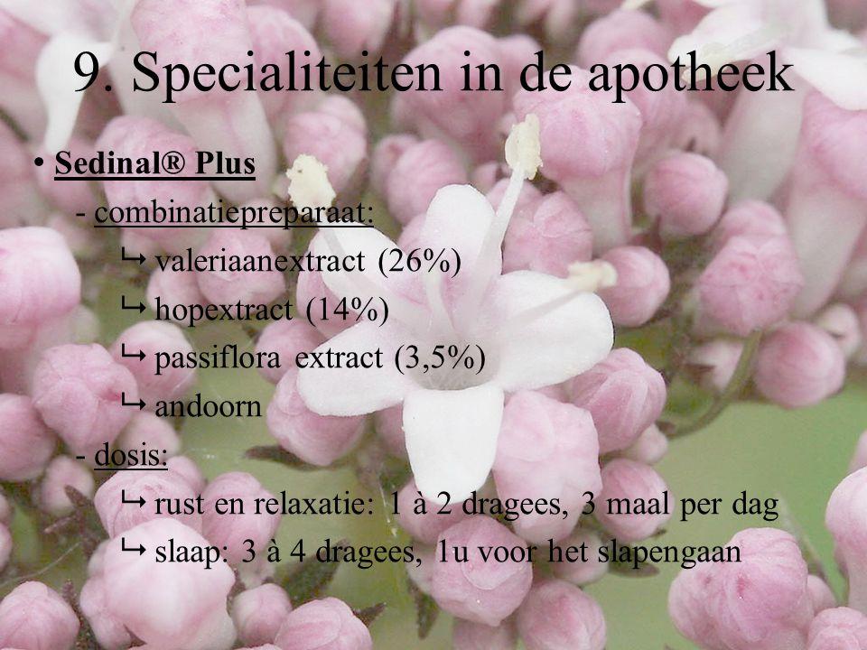 Sedinal® Plus - combinatiepreparaat:  valeriaanextract (26%)  hopextract (14%)  passiflora extract (3,5%)  andoorn - dosis:  rust en relaxatie: 1