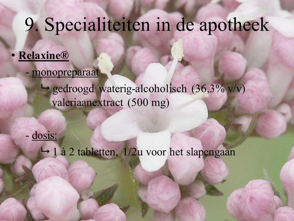 Relaxine® - monopreparaat  gedroogd waterig-alcoholisch (36,3% v/v) valeriaanextract (500 mg) - dosis:  1 à 2 tabletten, 1/2u voor het slapengaan 9.