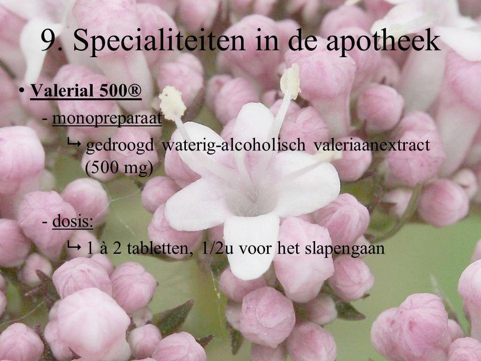 Valerial 500® - monopreparaat  gedroogd waterig-alcoholisch valeriaanextract (500 mg) - dosis:  1 à 2 tabletten, 1/2u voor het slapengaan 9. Special