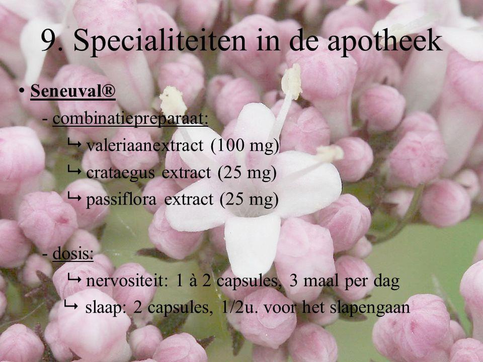 Seneuval® - combinatiepreparaat:  valeriaanextract (100 mg)  crataegus extract (25 mg)  passiflora extract (25 mg) - dosis:  nervositeit: 1 à 2 ca