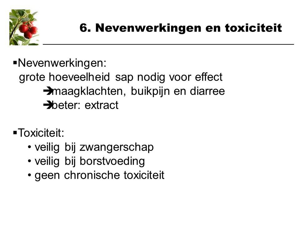 6. Nevenwerkingen en toxiciteit  Nevenwerkingen: grote hoeveelheid sap nodig voor effect  maagklachten, buikpijn en diarree  beter: extract  Toxic