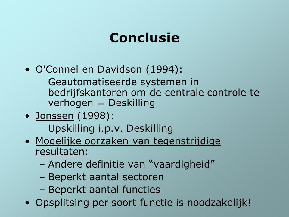 Conclusie O'Connel en Davidson (1994): Geautomatiseerde systemen in bedrijfskantoren om de centrale controle te verhogen = Deskilling Jonssen (1998):