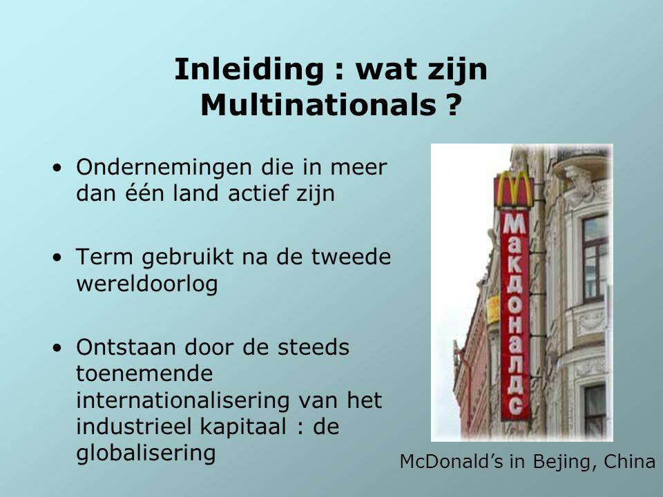 Inleiding : wat zijn Multinationals ? Ondernemingen die in meer dan één land actief zijn Term gebruikt na de tweede wereldoorlog Ontstaan door de stee