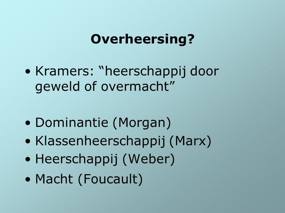 """Overheersing? Kramers: """"heerschappij door geweld of overmacht"""" Dominantie (Morgan) Klassenheerschappij (Marx) Heerschappij (Weber) Macht (Foucault)"""