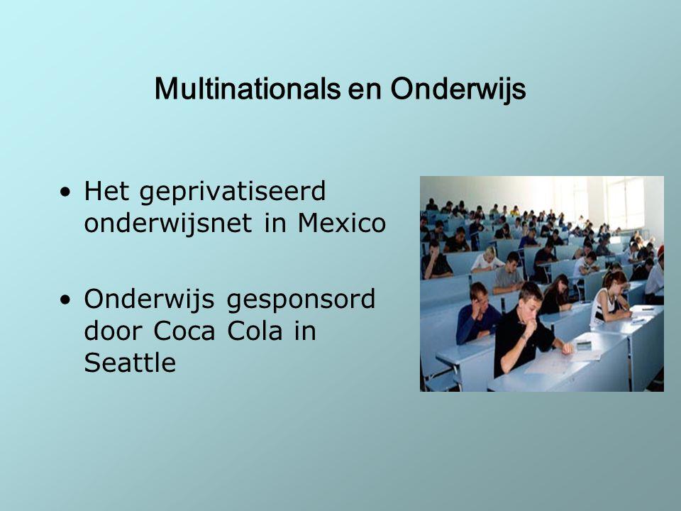 Multinationals en Onderwijs Het geprivatiseerd onderwijsnet in Mexico Onderwijs gesponsord door Coca Cola in Seattle