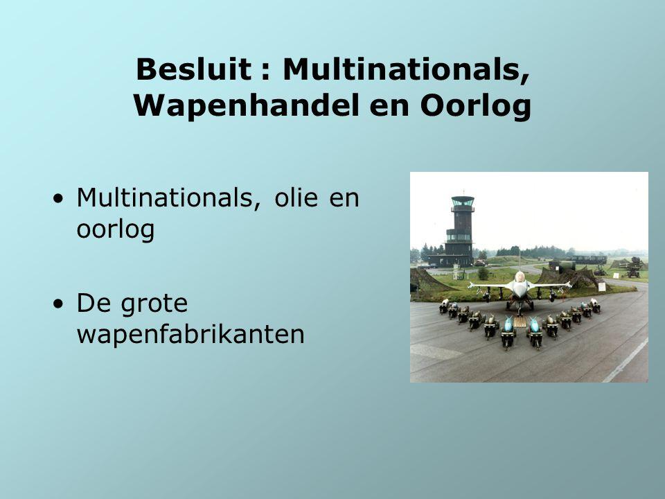Besluit : Multinationals, Wapenhandel en Oorlog Multinationals, olie en oorlog De grote wapenfabrikanten