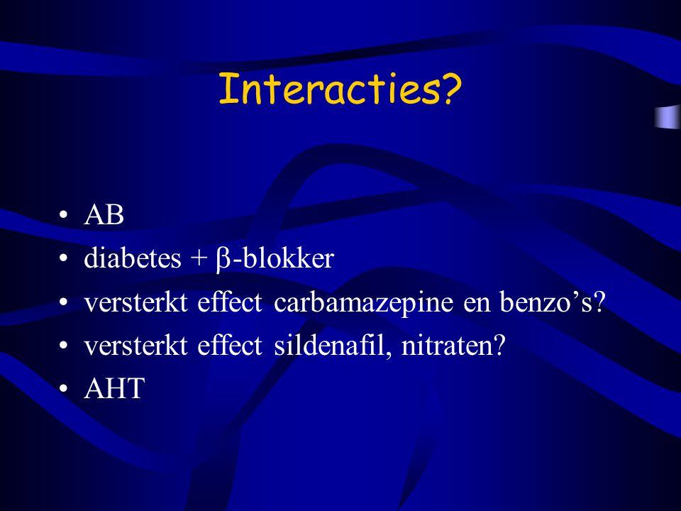 Interacties.AB diabetes +  -blokker versterkt effect carbamazepine en benzo's.