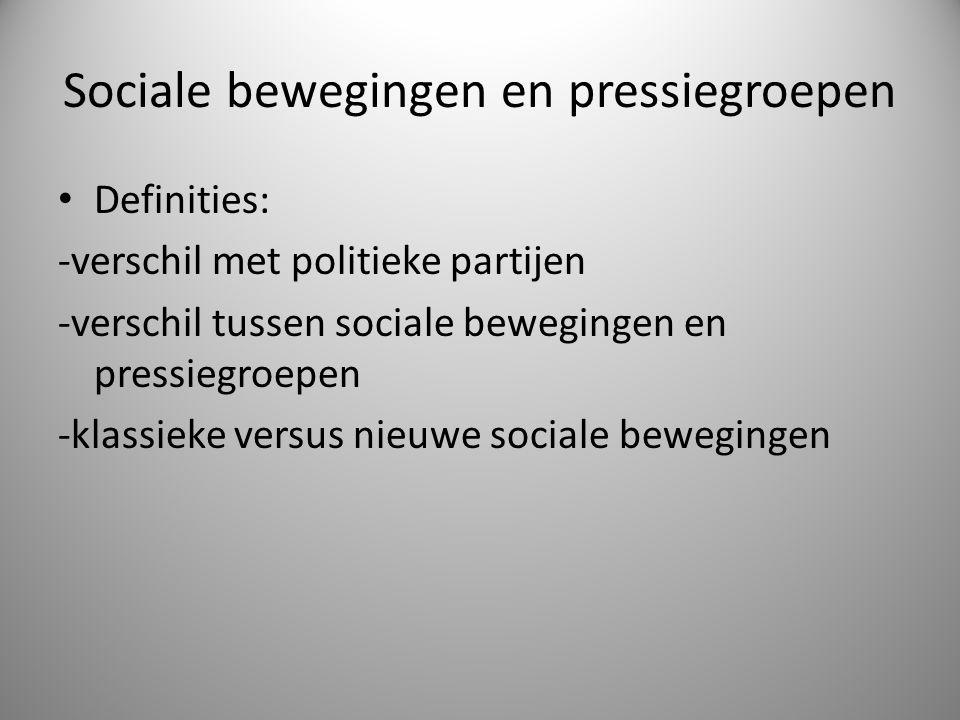 Sociale bewegingen en pressiegroepen Definities: -verschil met politieke partijen -verschil tussen sociale bewegingen en pressiegroepen -klassieke ver