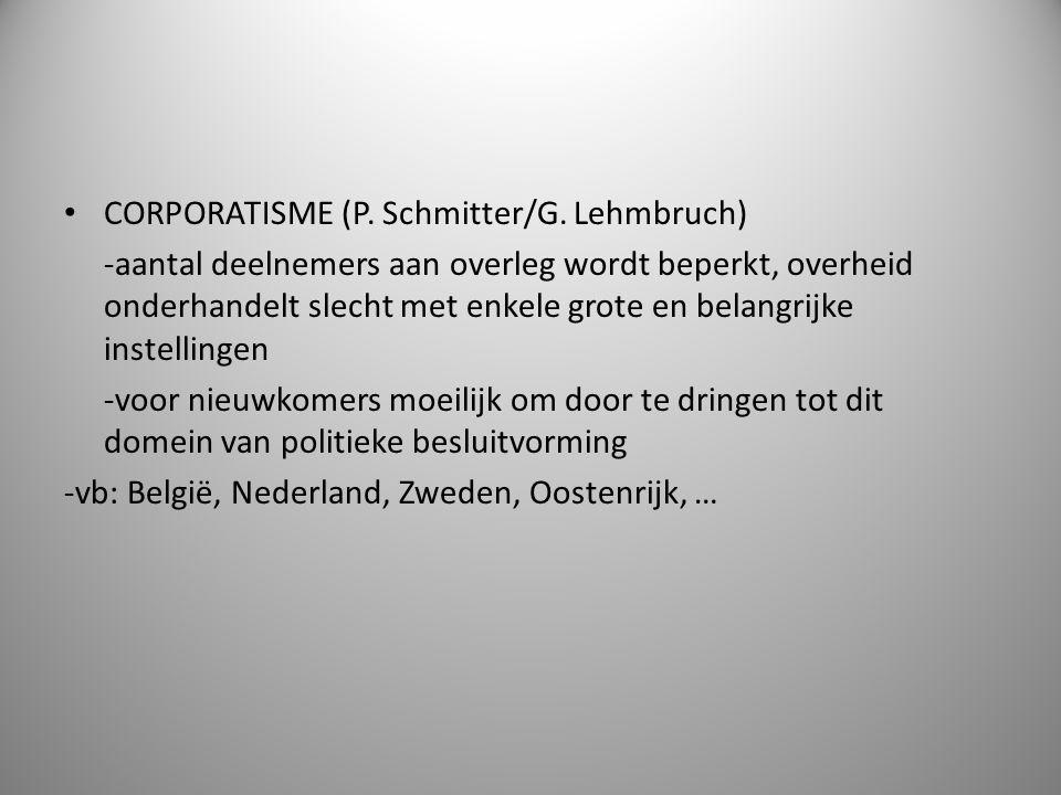 CORPORATISME (P. Schmitter/G. Lehmbruch) -aantal deelnemers aan overleg wordt beperkt, overheid onderhandelt slecht met enkele grote en belangrijke in