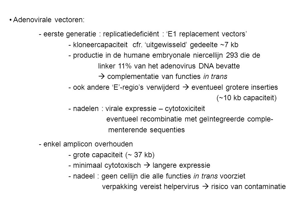 Adenovirale vectoren: - eerste generatie : replicatiedeficiënt : 'E1 replacement vectors' - kloneercapaciteit cfr.