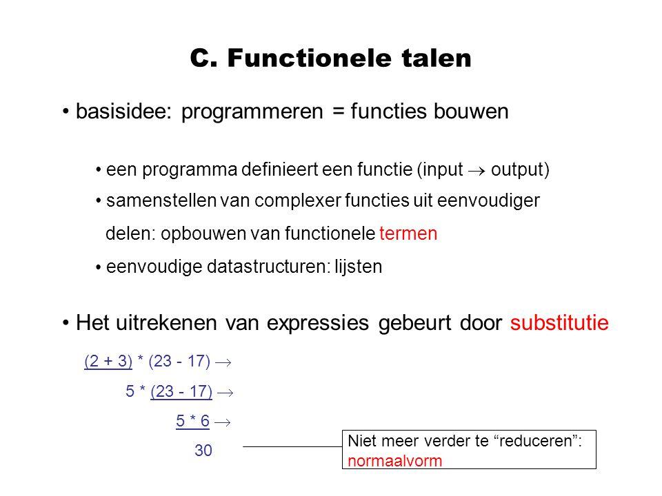 C. Functionele talen basisidee: programmeren = functies bouwen Het uitrekenen van expressies gebeurt door substitutie een programma definieert een fun