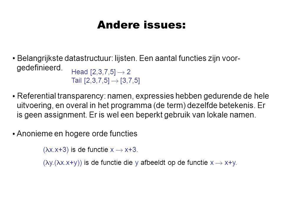 Andere issues: Belangrijkste datastructuur: lijsten. Een aantal functies zijn voor- gedefinieerd. Referential transparency: namen, expressies hebben g