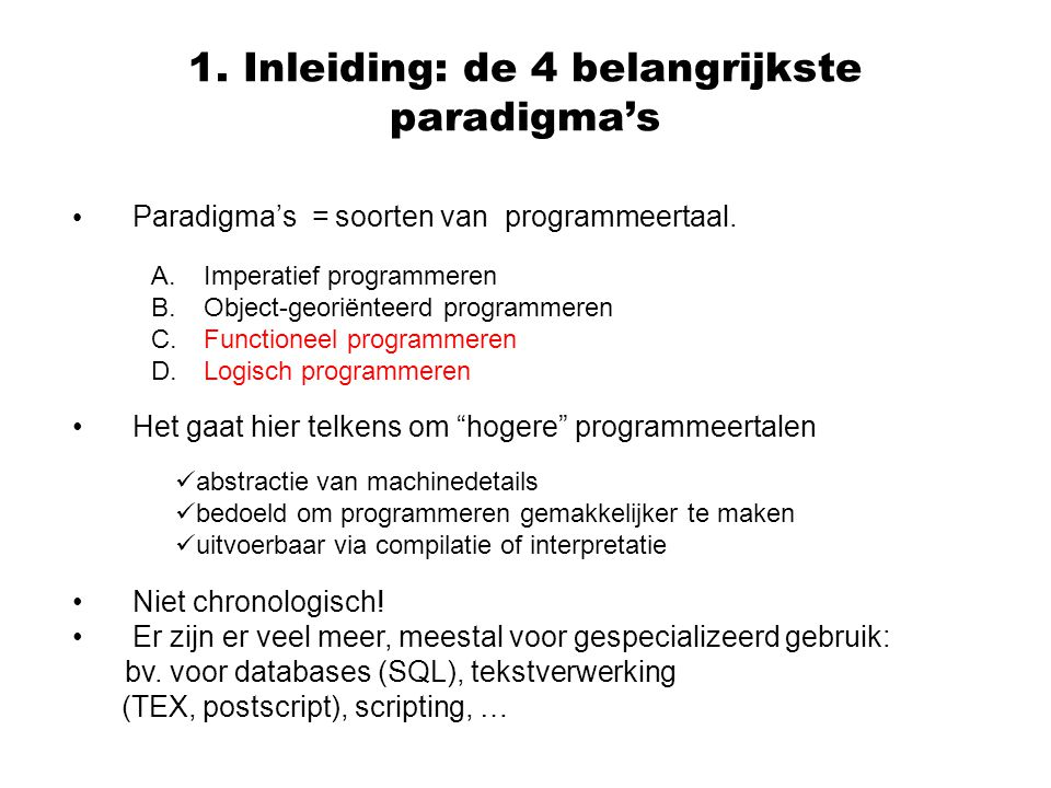 """1. Inleiding: de 4 belangrijkste paradigma's Paradigma's = soorten van programmeertaal. Het gaat hier telkens om """"hogere"""" programmeertalen Niet chrono"""