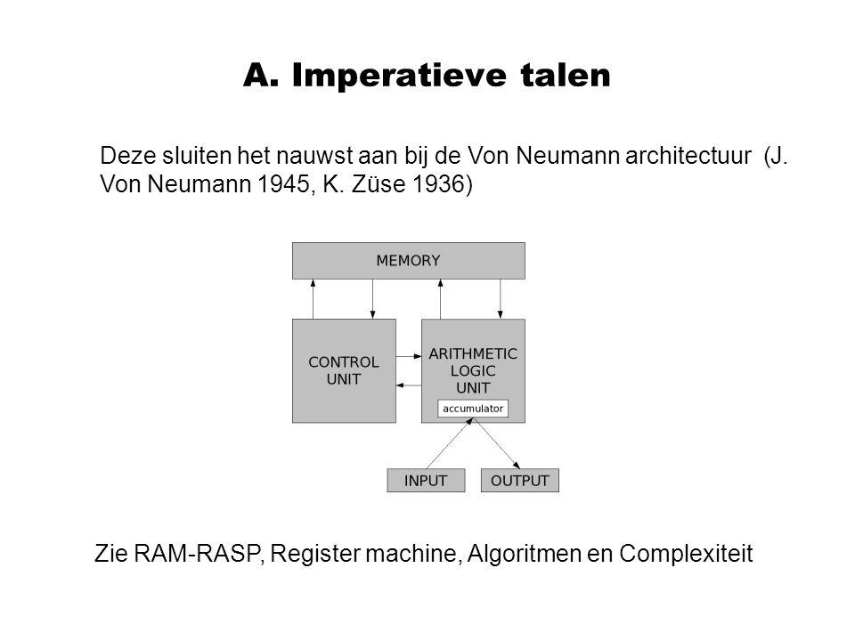 A. Imperatieve talen Deze sluiten het nauwst aan bij de Von Neumann architectuur (J. Von Neumann 1945, K. Züse 1936) Zie RAM-RASP, Register machine, A