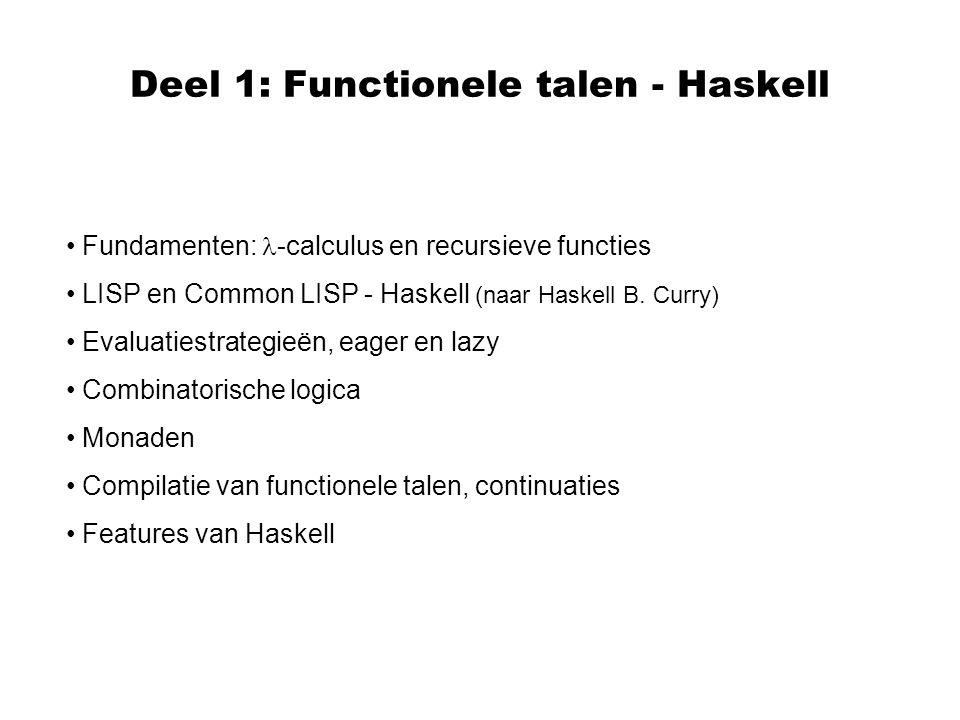 Deel 1: Functionele talen - Haskell Fundamenten: -calculus en recursieve functies LISP en Common LISP - Haskell (naar Haskell B. Curry) Evaluatiestrat