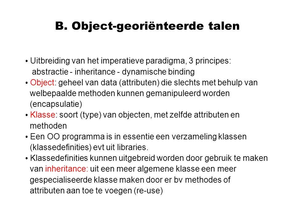 B. Object-georiënteerde talen Uitbreiding van het imperatieve paradigma, 3 principes: abstractie - inheritance - dynamische binding Object: geheel van