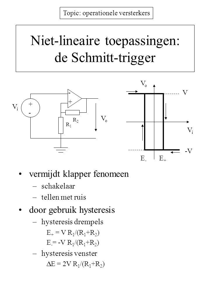 Topic: operationele versterkers Niet-lineaire toepassingen: de Schmitt-trigger vermijdt klapper fenomeen –schakelaar –tellen met ruis door gebruik hys