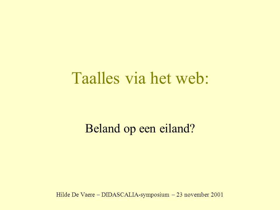 Taalles via het web: Beland op een eiland? Hilde De Vaere – DIDASCALIA-symposium – 23 november 2001