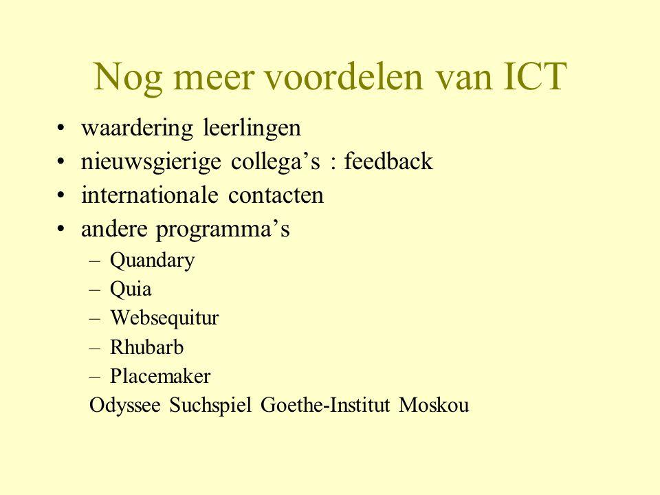 Nog meer voordelen van ICT waardering leerlingen nieuwsgierige collega's : feedback internationale contacten andere programma's –Quandary –Quia –Websequitur –Rhubarb –Placemaker Odyssee Suchspiel Goethe-Institut Moskou