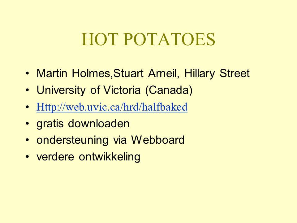 HOT POTATOES Martin Holmes,Stuart Arneil, Hillary Street University of Victoria (Canada) Http://web.uvic.ca/hrd/halfbaked gratis downloaden ondersteuning via Webboard verdere ontwikkeling