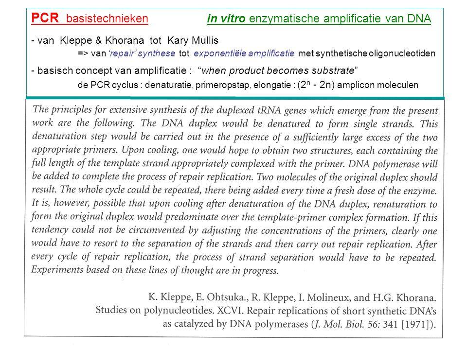 PCR basistechnieken in vitro enzymatische amplificatie van DNA - van Kleppe & Khorana tot Kary Mullis => van 'repair' synthese tot exponentiële amplif