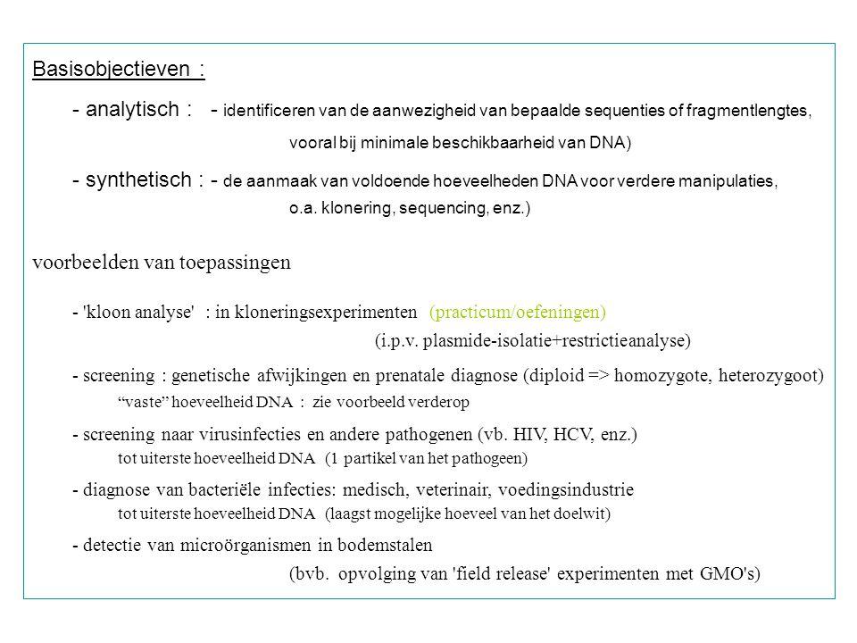Basisobjectieven : - analytisch : - identificeren van de aanwezigheid van bepaalde sequenties of fragmentlengtes, vooral bij minimale beschikbaarheid