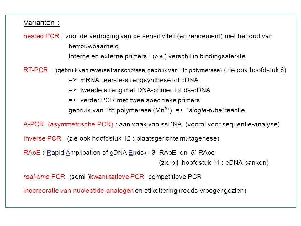 Varianten : nested PCR : voor de verhoging van de sensitiviteit (en rendement) met behoud van betrouwbaarheid. Interne en externe primers : (o.a.) ver